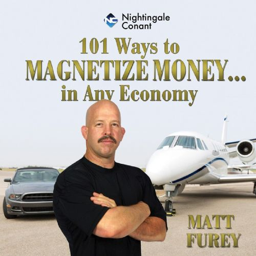 101 Ways to Magnetize Money...  in Any Economy